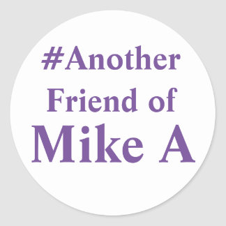 Another Friend of Mike A - hashtag Classic Round Sticker