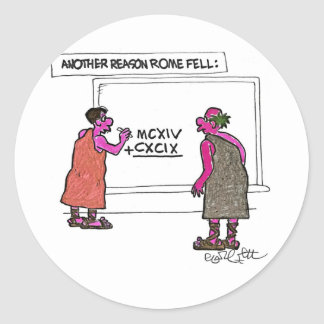 Another reason  Rome fell,,,Roman numerals Classic Round Sticker