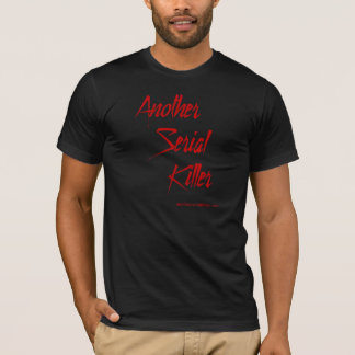 Another Serial Killer t-shirt