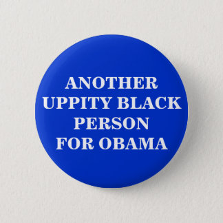 ANOTHER UPPITY BLACK PERSONFOR OBAMA 2 INCH ROUND BUTTON