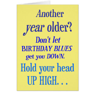 Another year older? No Happy Birthday Blues Card