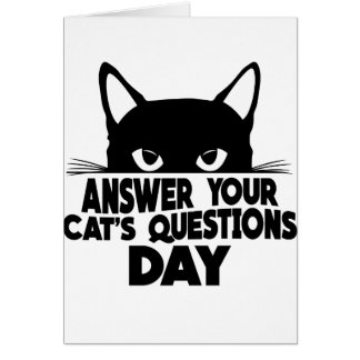 Answer Your Cat's Questions Day Greeting Card