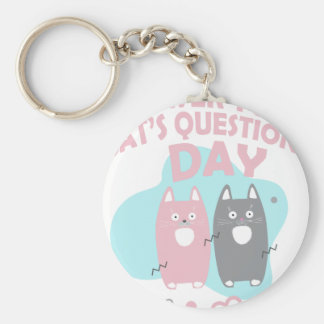 Answer Your Cat's Questions Day Keychain