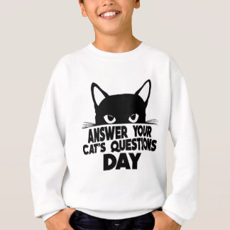 Answer Your Cat's Questions Day Sweatshirt