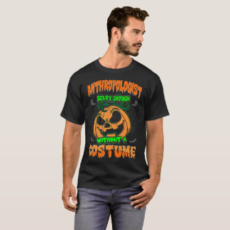 Anthropologist Scary Without Costume Halloween Tee