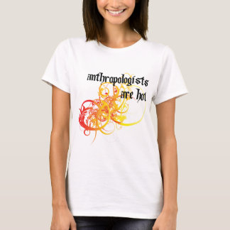 Anthropologists Are Hot T-Shirt