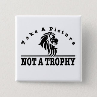Anti Canned Hunting - Take A Picture. NOT A TROPHY 2 Inch Square Button