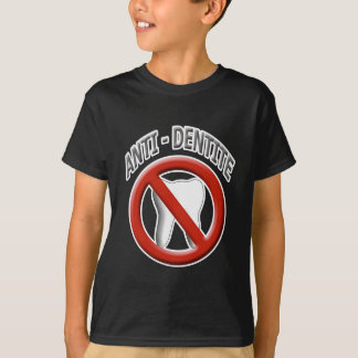 Anti Dentite Funny Joke Shirt