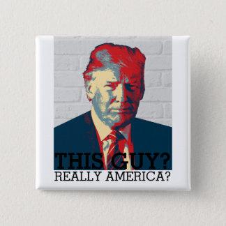 Anti Donald Trump Campaign | This guy? | 2016 2 Inch Square Button
