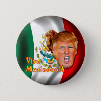 Anti-Donald Trump Viva Mexico button. 2 Inch Round Button