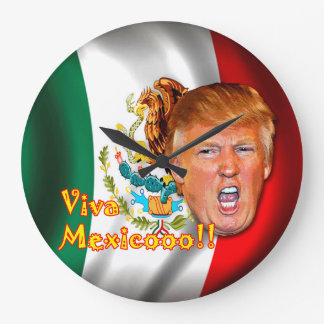 Anti-Donald Trump Viva Mexico clock. Large Clock