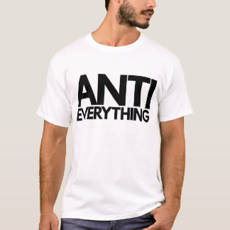 Anti Everything T-Shirt