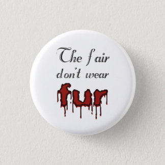 Anti-fur badge 1 inch round button
