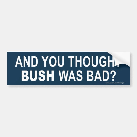 "anti Obama ""And You Thought Bush was bad"" sticker"