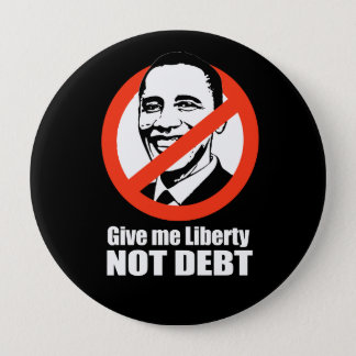 Anti-Obama - give me liberty not debt 4 Inch Round Button