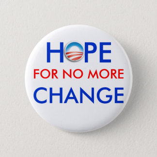Anti-Obama / HOPE FOR NO MORE CHANGE 2 Inch Round Button