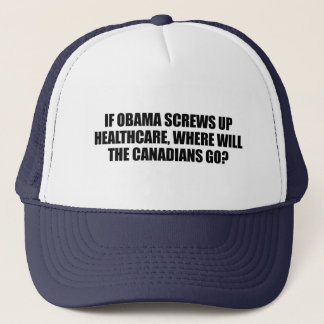 Anti-Obama - If Obama screws up healthcare Trucker Hat