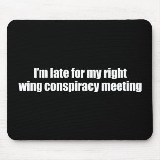 Anti-Obama - i'm late for my right wing conspiracy Mouse Pad