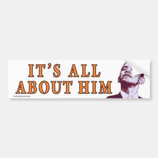 """anti Obama """"It's All About Him"""" bumper sticker"""