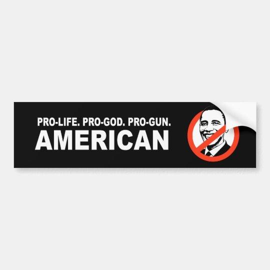 Anti-Obama - Pro-life. Pro-God. Pro-Gun American Bumper Sticker