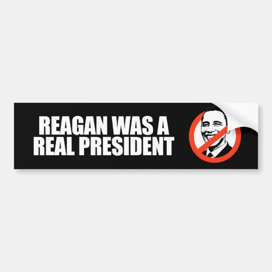 ANTI-OBAMA- Reagan was a real President Bumper Sticker