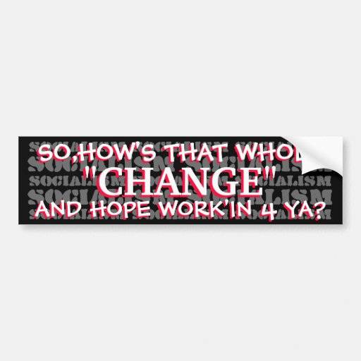 """ANTI OBAMA-SO,HOW'S THAT WHOLE """"CHANGE"""" AND HOPE BUMPER STICKER"""