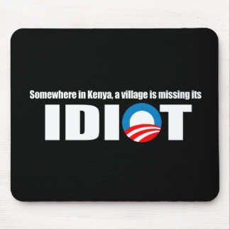 Anti-Obama - Somewhere in Kenya a village is missi Mouse Pad