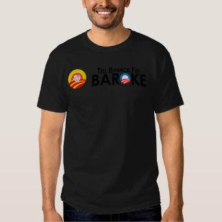 Anti-Obama - Tell Barack Im Baroke Shirt