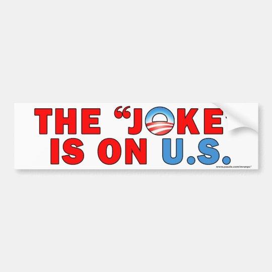 """anti Obama """"The Joke Is On US"""" bumper sticker"""