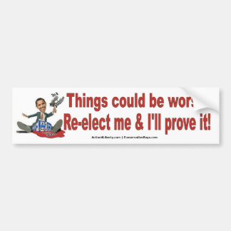 Anti-Obama: Things Could Be Worse Bumper Sticker