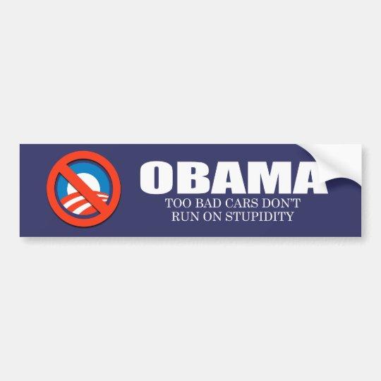 ANTI-OBAMA- Too bad cars don't run on stupidity Bumper Sticker
