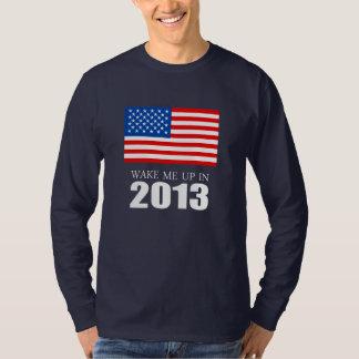 Anti-Obama - Wake me up in 2013 T-Shirt