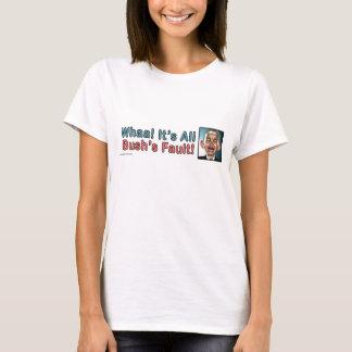 "anti Obama ""Whaa It's Bush's Fault!"" T-Shirt"