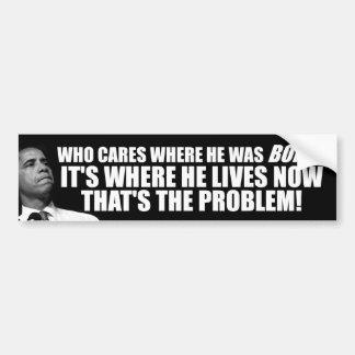 Anti Obama: Who Cares Where He Was Born? Bumper Sticker