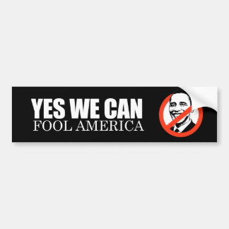 ANTI-OBAMA- YES WE CAN FOOL AMERICA BUMPER STICKER