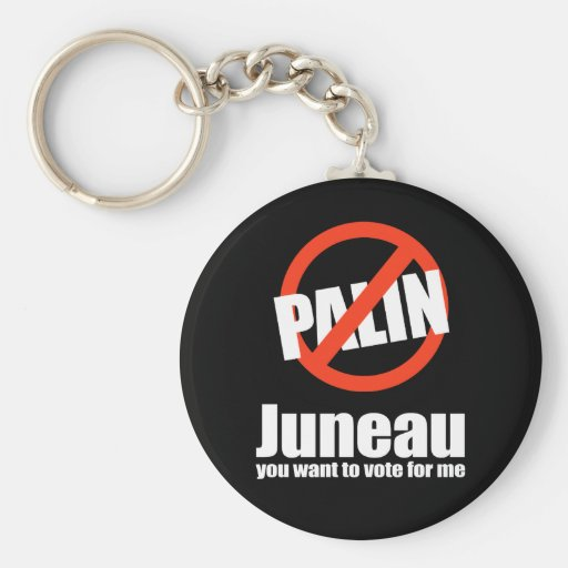 ANTI-PALIN - Juneau you want to vote for me Keychains