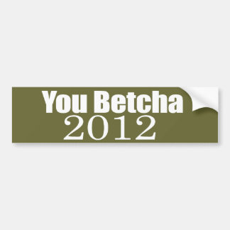 ANTI-PALIN - You betcha 2012 Bumper Sticker