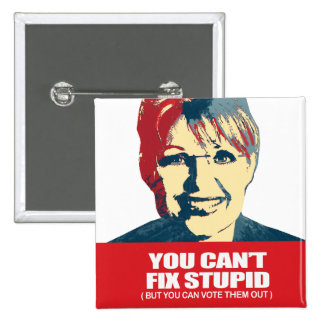 Anti-Palin -   You can't fix stupid, but you can v Pinback Buttons