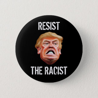 Anti President Trump - Resist The Racist 2 Inch Round Button