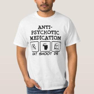 ANTI-PSYCHOTIC MEDICATION EAT SHOOT DIE T-Shirt