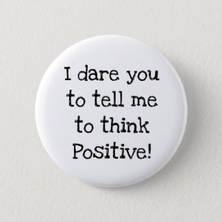 Anti Think Positive Humorous Button