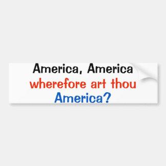anti trump AMERICA AMERICA WHEREFORE ART THOU Bumper Sticker