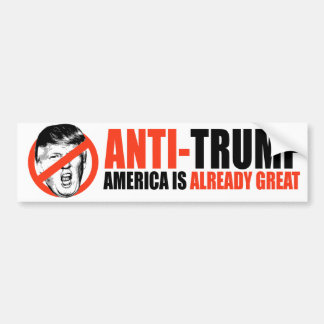ANTI-TRUMP - America is already great - Bumper Sticker