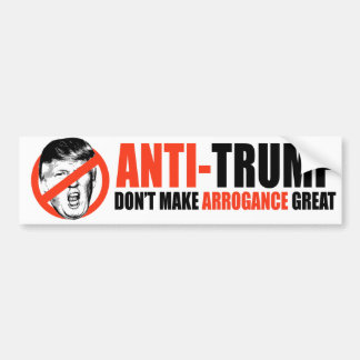 ANTI-TRUMP - Don't make arrogance great - Bumper Sticker