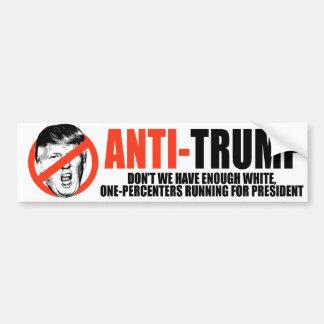 ANTI-TRUMP - Enough white one-percenters running f Bumper Sticker