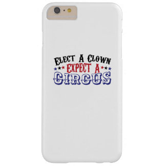 Anti-Trump Funny Elect A Clown - Expect A Circus Barely There iPhone 6 Plus Case