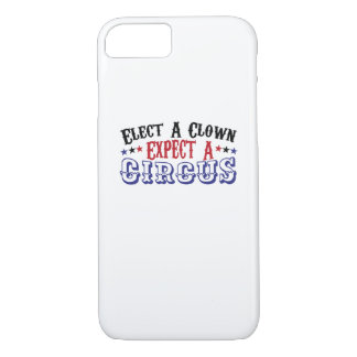 Anti-Trump Funny Elect A Clown - Expect A Circus iPhone 8/7 Case