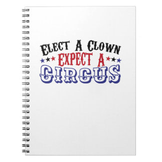 Anti-Trump Funny Elect A Clown - Expect A Circus Notebook