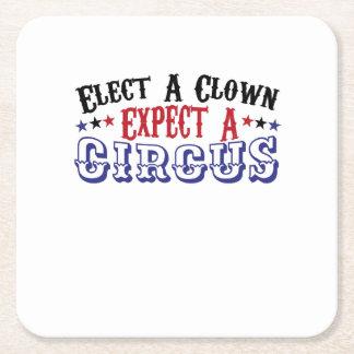 Anti-Trump Funny Elect A Clown - Expect A Circus Square Paper Coaster