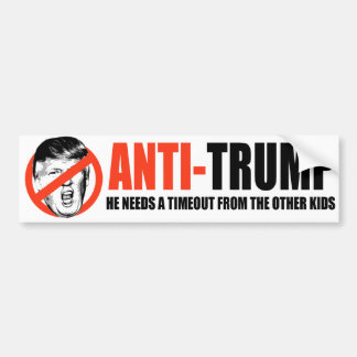 ANTI-TRUMP - He Needs a timeout from the other kid Bumper Sticker